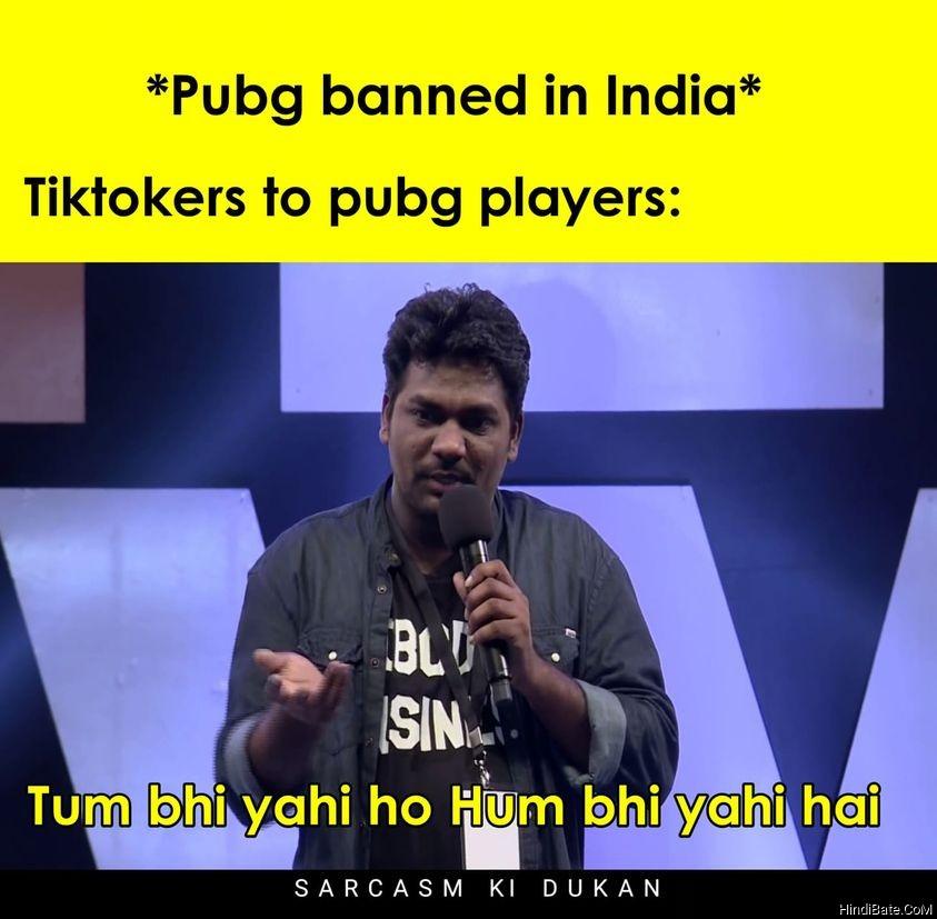 Tiktokers to pubg players Tum bhi yahi ho Hum bhi yahi hai meme