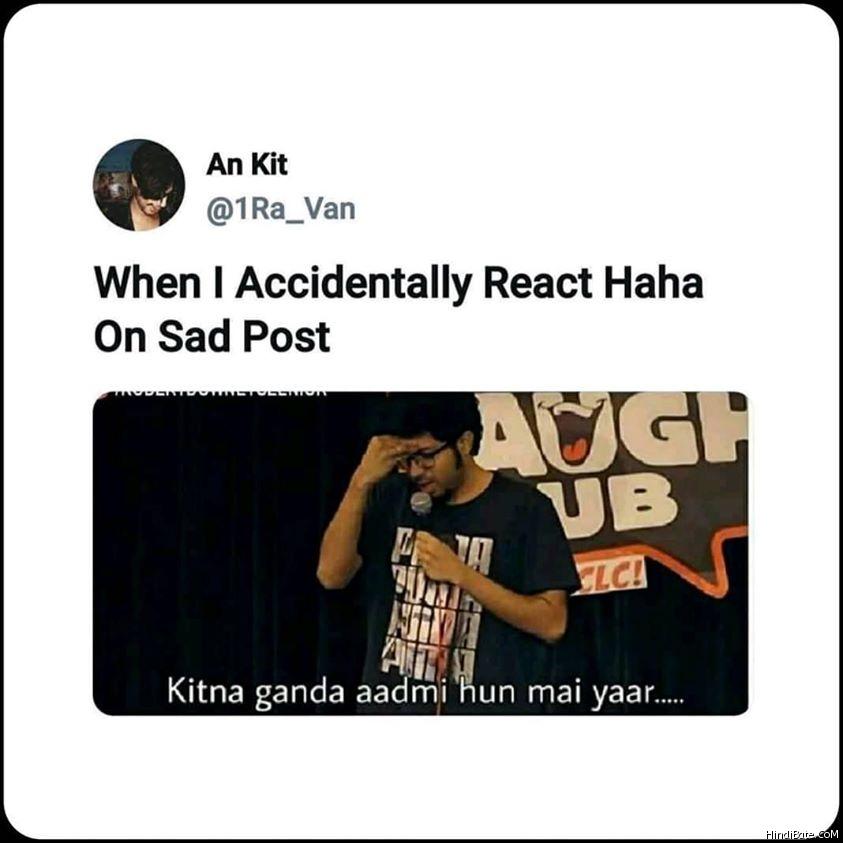 When I accidentally reach haha on sad photo kitna ganda admi hu mai yaar meme