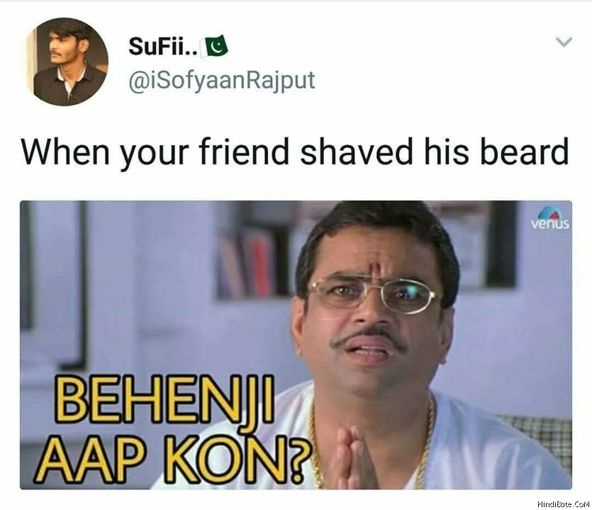 When your friend shaved his beard behenji aap kaun meme
